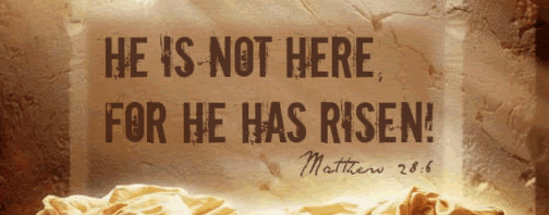 Matt 28:6 He is not here, for He has risen!